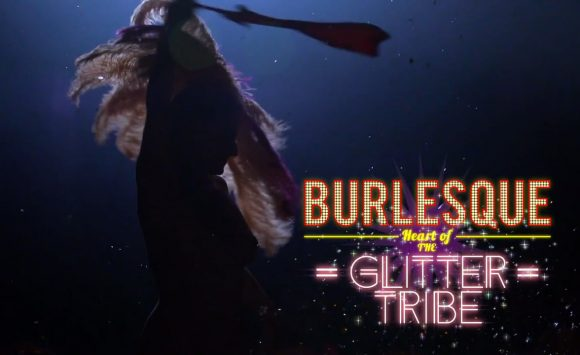 BURLESQUE: HEART OF THE GLITTER TRIBE (OFFICIAL TRAILER) WHAT LIES BEHIND THE EXOTIC WORLD?
